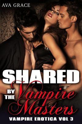 Vampire Erotica: Shared By The Vampire Masters (Vampire Erotica, #3), Ava Grace