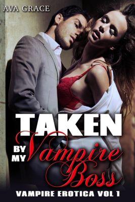 Vampire Erotica: Taken By My Vampire Boss (Vampire Erotica, #1), Ava Grace
