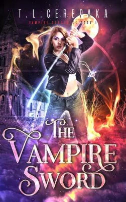Vampire Sorceress: The Vampire Sword (Vampire Sorceress, #1), T.L. Cerepaka