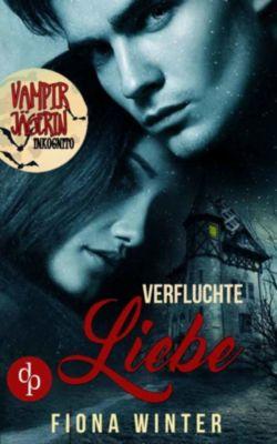 Vampirjägerin inkognito: Verfluchte Liebe (Liebesroman, Romantasy, Chick-lit), Fiona Winter