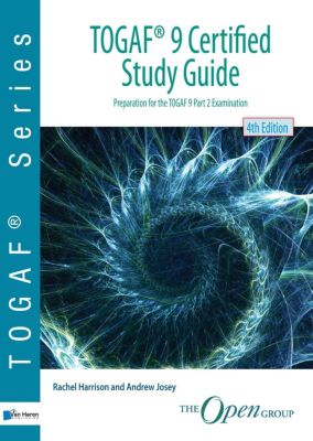 Van Haren Publishing: TOGAF® 9 Certified Study Guide - 4th Edition, Rachel Harrison, Andrew Josey