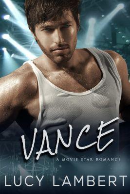 Vance: A Movie Star Romance, Lucy Lambert
