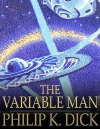 Variable Man, Philip K. Dick