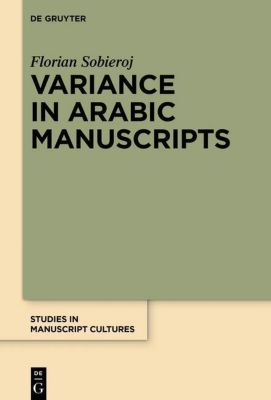 Variance in Arabic Manuscripts, Florian Sobieroj