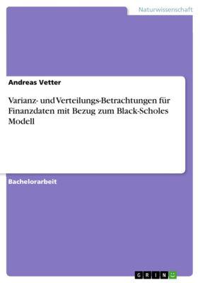 Varianz- und Verteilungs-Betrachtungen für Finanzdaten mit Bezug zum Black-Scholes Modell, Andreas Vetter