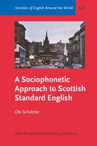 Varieties of English Around the World: Sociophonetic Approach to Scottish Standard English, Ole Schutzler