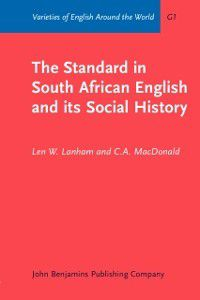 Varieties of English Around the World: Standard in South African English and its Social History, C.A. MacDonald, Len W. Lanham