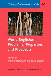 Varieties of English Around the World: World Englishes - Problems, Properties and Prospects