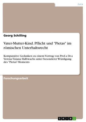 Vater-Mutter-Kind. Pflicht und Pietas im römischen Unterhaltsrecht, Georg Schilling