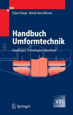 VDI-Buch: Handbuch Umformtechnik, Eckart Doege, Bernd-Arno Behrens
