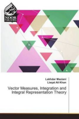 Vector Measures, Integration and Integral Representation Theory, Lakhdar Meziani, Liaqat Ali Khan