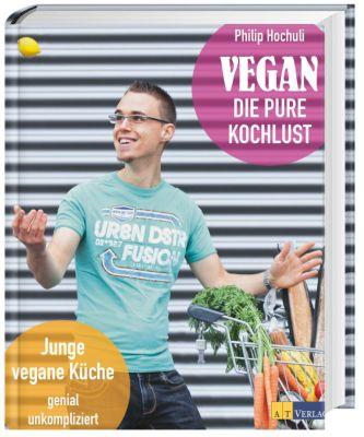 Vegan - die pure Kochlust, Philip Hochuli