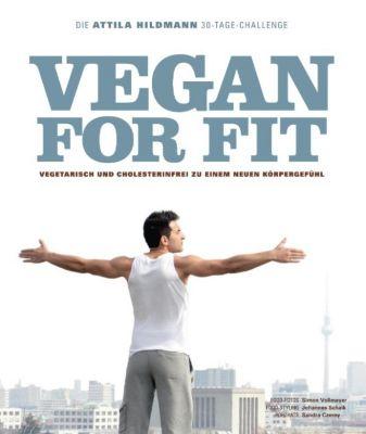 Vegan for Fit. Die Attila Hildmann 30-Tage-Challenge, Attila Hildmann