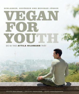 Vegan for Youth. Die 60 Tage Attila Hildmann Triät, Attila Hildmann