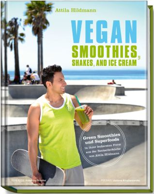 Vegan Smoothies, Shakes, and Ice Cream - Attila Hildmann |