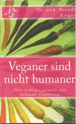 Veganer sind nicht humaner, Berndt Rieger