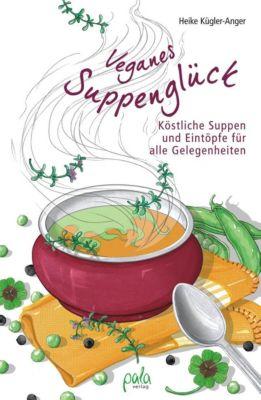 Veganes Suppenglück - Heike Kügler-Anger |