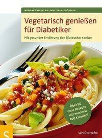 Vegetarisch genießen für Diabetiker, Miriam Schaufler, Walter A. Drössler