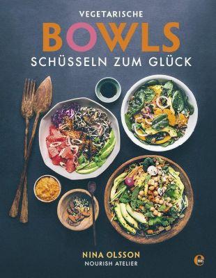 Vegetarische Bowls - Schüsseln zum Glück - Nina Olsson |