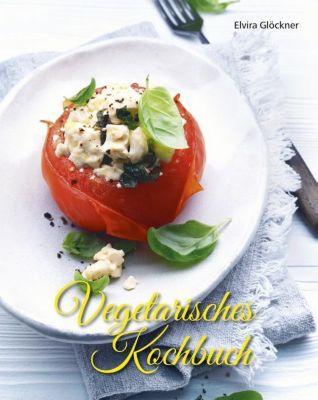 Vegetarisches Kochbuch - Elvira Glöckner |