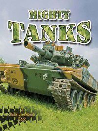 Vehicles on the Move: Mighty Tanks, Paul Challen