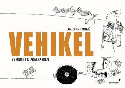 Vehikel: verrückt & abgefahren, Antoine Trouvé