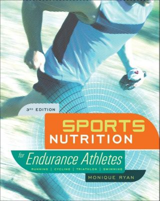 VeloPress: Sports Nutrition for Endurance Athletes, 3rd Ed., Ryan Monique