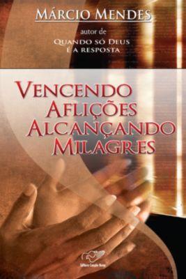 Vencendo Aflições Alcançando Milagres, Márcio Mendes