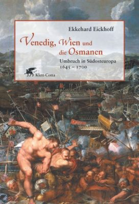 Venedig, Wien und die Osmanen, Ekkehard Eickhoff