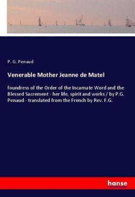 Venerable Mother Jeanne de Matel, P. G. Penaud