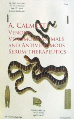Venoms - Venomous Animals and Antivenomous Serum-Therapeutics, A. Calmette
