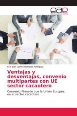 Ventajas y desventajas, convenio multipartes con UE sector cacaotero, Eco. Jean Carlos Rodríguez Rodríguez