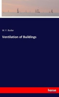 Ventilation of Buildings, W. F. Butler