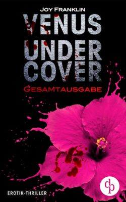 Venus undercover: Gesamtausgabe (Krimi, Erotik), Joy Franklin