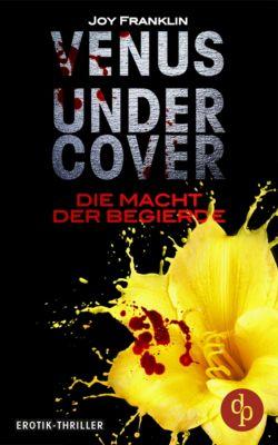 Venus undercover: Venus undercover (Teil 1): Die Macht der Begierde, Joy Franklin