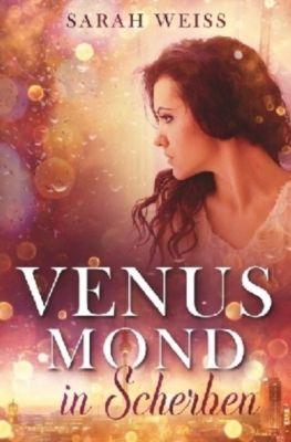 Venusmond in Scherben, Sarah Weiss