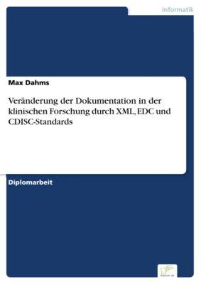 Veränderung der Dokumentation in der klinischen Forschung durch XML, EDC und CDISC-Standards, Max Dahms