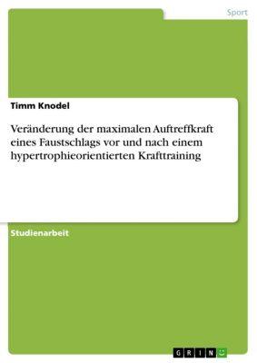 Veränderung der maximalen Auftreffkraft eines Faustschlags vor und nach einem hypertrophieorientierten Krafttraining, Timm Knodel
