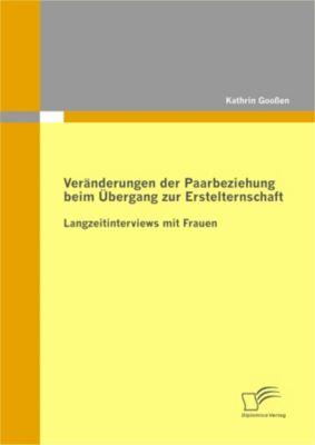 Veränderungen der Paarbeziehung beim Übergang zur Erstelternschaft, Kathrin Goossen