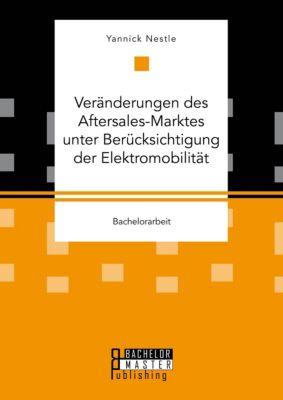 Veränderungen des Aftersales-Marktes unter Berücksichtigung der Elektromobilität, Yannick Nestle