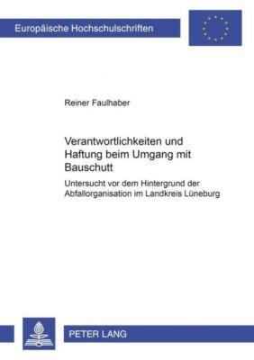 Verantwortlichkeiten und Haftung beim Umgang mit Bauschutt, Reiner Faulhaber