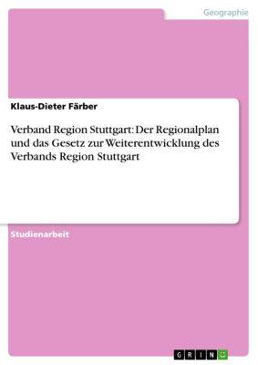 Verband Region Stuttgart: Der Regionalplan und das Gesetz zur Weiterentwicklung des Verbands Region Stuttgart, Klaus-Dieter Färber