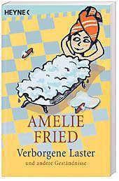 Verborgene Laster und andere Geständnisse, Amelie Fried