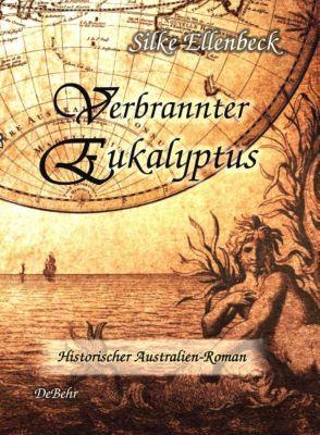 Verbrannter Eukalyptus - Historischer Australien-Roman, Silke Ellenbeck