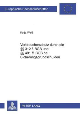 Verbraucherschutz durch die §§ 312 f. BGB und §§ 491 ff. BGB bei Sicherungsgrundschulden, Katja Weiß
