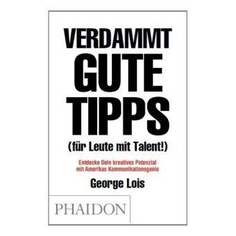 Verdammt gute Tipps (für Leute mit Talent!), George Lois