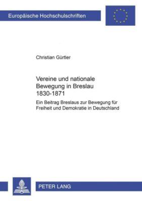 Vereine und nationale Bewegung in Breslau 1830-1871, Christian Gürtler