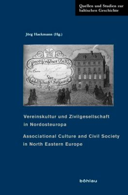 Vereinskultur und Zivilgesellschaft in Nordosteuropa; Associational Culture and Civil Society in North Eastern Europe