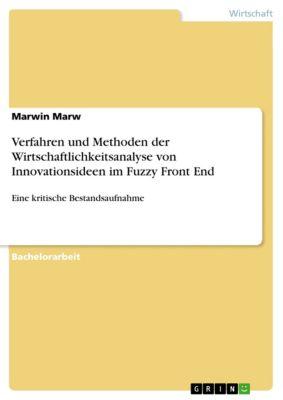 Verfahren und Methoden der Wirtschaftlichkeitsanalyse von Innovationsideen im Fuzzy Front End, Marwin Marw
