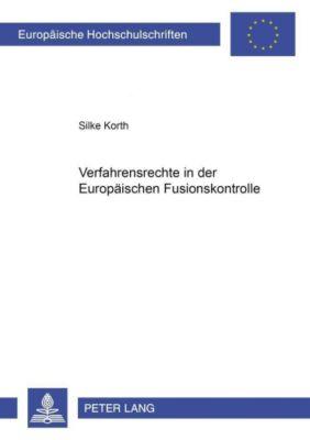 Verfahrensrechte in der Europäischen Fusionskontrolle, Silke Korth